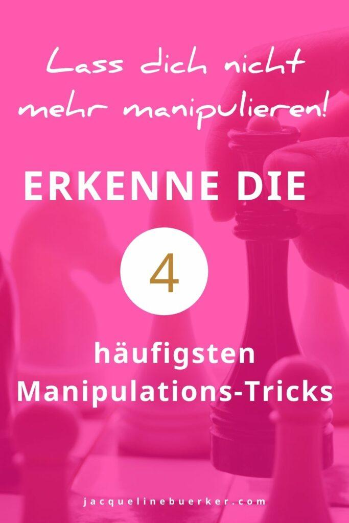 Die 4 häufigsten Manipulations-Tricks Jacqueline Bürker