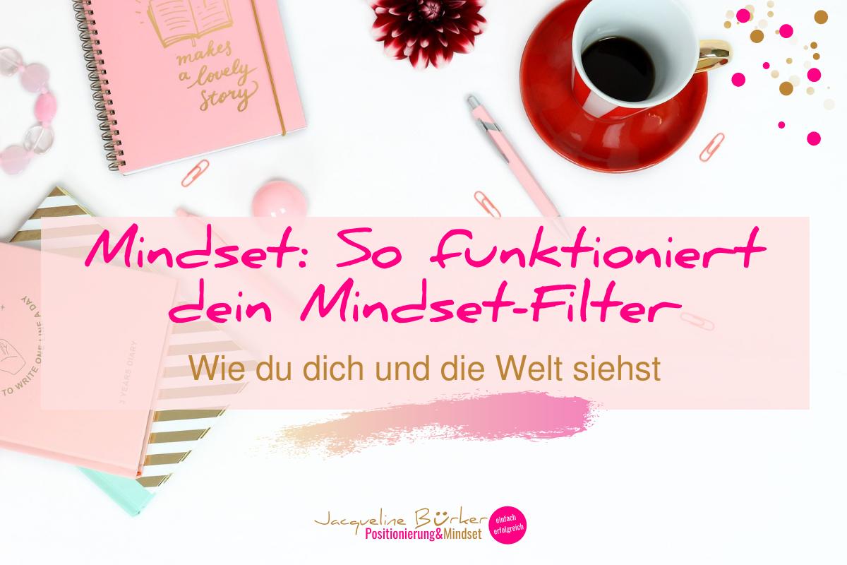 So funktioniert dein Mindset-Filter Jacqueline Bürker Blog