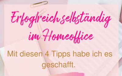 Erfolgreich selbständig im Home-Office – die top 4 Tipps